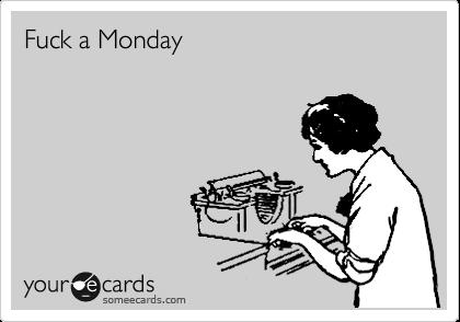 Fuck a Monday