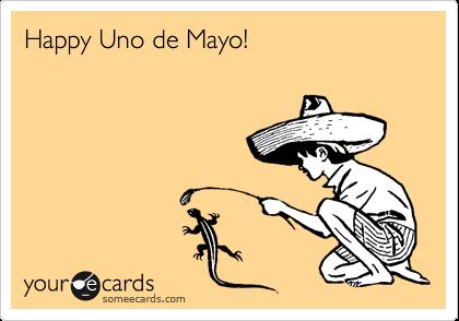 Happy Uno de Mayo!
