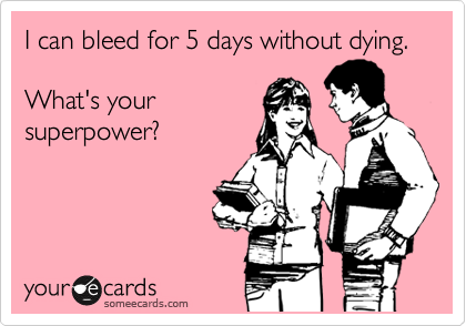 I can bleed for 5 days without dying.  What's your superpower?