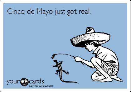 Cinco de Mayo just got real.
