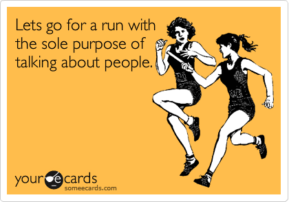 Lets go for a run with the sole purpose of talking about people.