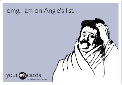 omg... am on Angie's list...