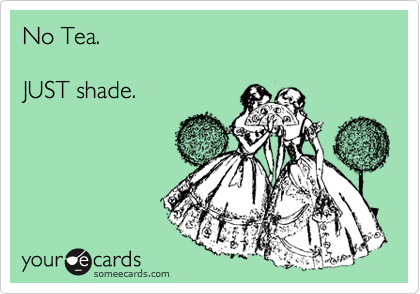 No Tea.  JUST shade.