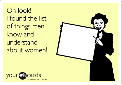 Oh look! I found the list of things men know and understand about women!
