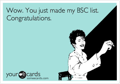 Wow. You just made my BSC list. Congratulations.