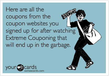 Here are all the coupons from the coupon websites you signed up for after watching Extreme Couponing that will end up in the garbage.