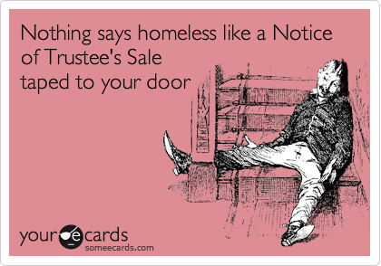 Nothing says homeless like a Notice of Trustee's Sale taped to your door