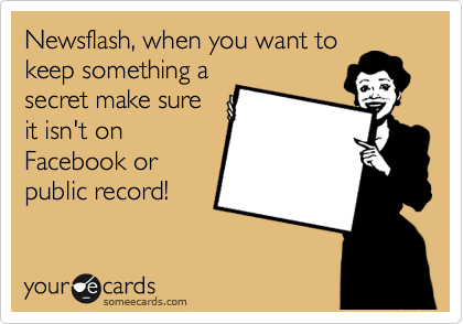 Newsflash, when you want to keep something a secret make sure it isn't on Facebook or public record!