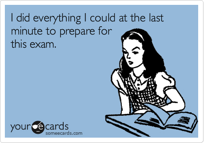 I did everything I could at the last minute to prepare for this exam.