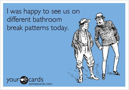 I was happy to see us on different bathroom break patterns today.
