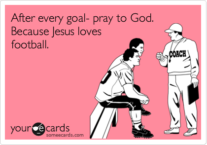 After every goal- pray to God. Because Jesus loves football.