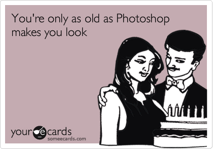 You're only as old as Photoshop makes you look