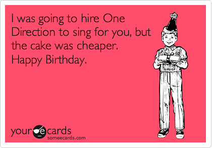 I Was Going To Hire One Direction To Sing For You But The Cake Was