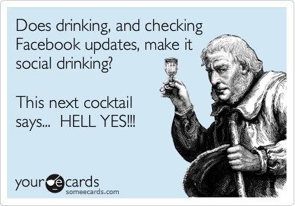 Does drinking, and checking Facebook updates, make it social drinking?  This next cocktail says...  HELL YES!!!
