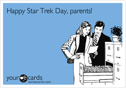 Happy Star Trek Day, parents!