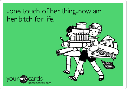 ..one touch of her thing..now am her bitch for life..
