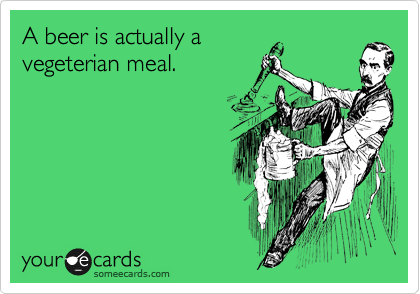 A beer is actually a vegeterian meal.