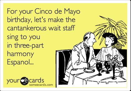 cinco de mayo birthday For your Cinco de Mayo birthday, let's make the cantankerous wait  cinco de mayo birthday
