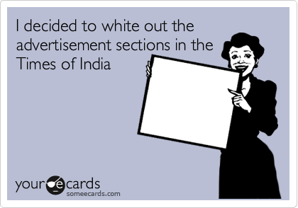 I decided to white out the advertisement sections in the Times of India