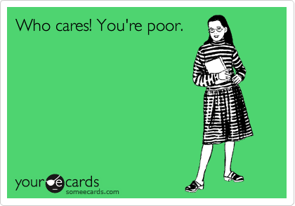Who cares! You're poor.