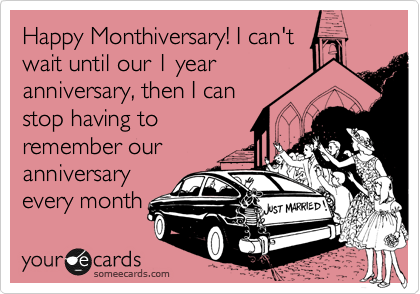 Anniversary ecards for wife ~ Happy monthiversary! i can't wait until our 1 year anniversary then