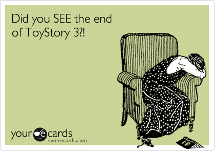 Did you SEE the end of ToyStory 3?!