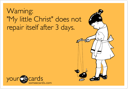 "Warning: ""My little Christ"" does not repair itself after 3 days."