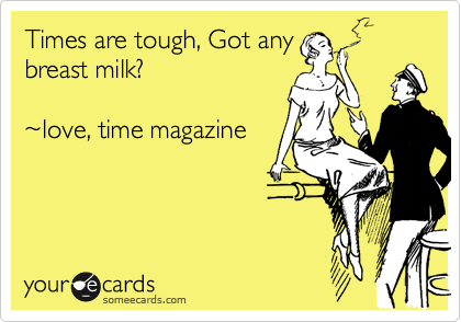 Times are tough, Got any breast milk?  %7Elove, time magazine