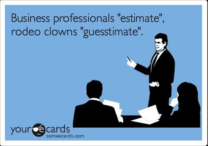 "Business professionals ""estimate"", rodeo clowns ""guesstimate""."