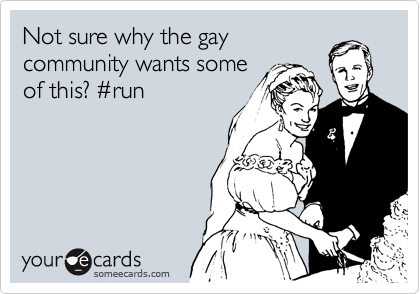 Not sure why the gay community wants some of this? %23run