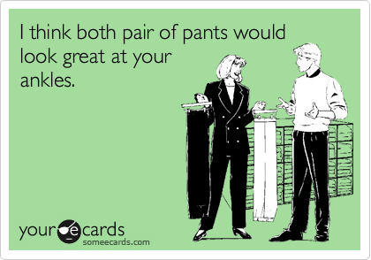 I think both pair of pants would look great at your ankles.