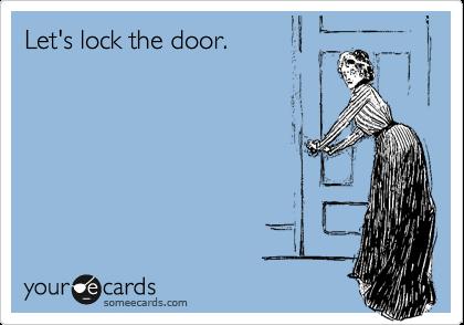 Let's lock the door.