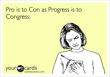 Pro is to Con as Progress is to Congress.