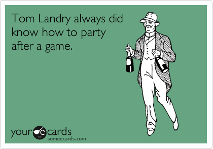 Tom Landry always did know how to party after a game.