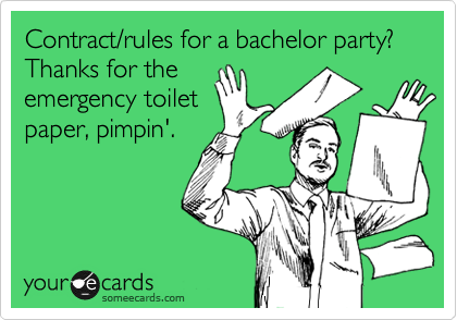 Contract/rules for a bachelor party?  Thanks for the emergency toilet paper, pimpin'.