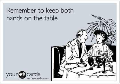 Remember to keep both hands on the table