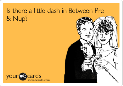 Is there a little dash in Between Pre & Nup?
