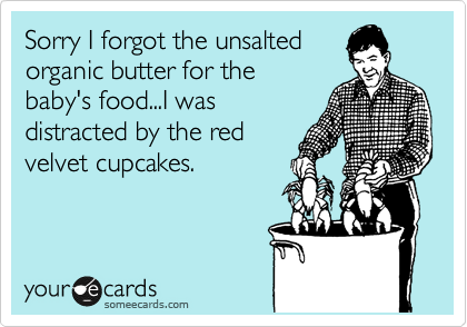 Sorry I forgot the unsalted organic butter for the baby's food...I was distracted by the red velvet cupcakes.