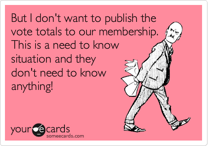 But I don't want to publish the vote totals to our membership. This is a need to know situation and they don't need to know anything!