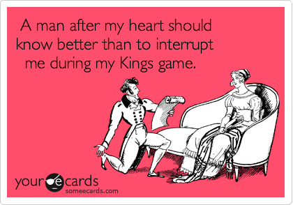 A man after my heart should know better than to interrupt   me during my Kings game.