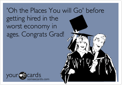 'Oh the Places You will Go' before getting hired in the worst economy in ages. Congrats Grad!