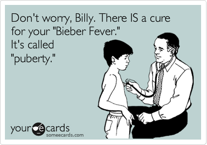 """Don't worry, Billy. There IS a cure for your """"Bieber Fever."""" It's called  """"puberty."""""""