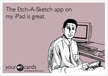 The Etch-A-Sketch app on my iPad is great.