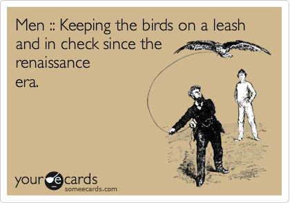 Men :: Keeping the birds on a leash and in check since the renaissance era.