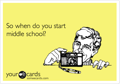 So when do you start middle school?