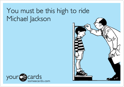 You must be this high to ride Michael Jackson