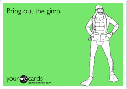 Bring out the gimp.