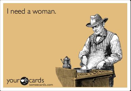 I need a woman.