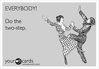 EVERYBODY!  Do the two-step.