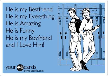 He is my Bestfriend He is my Everything He is Amazing He is Funny He is my Boyfriend and I Love Him!